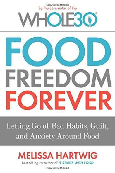 Food Freedom Forever: Letting Go of Bad Habits, Guilt, and Anxiety Around Food Cover