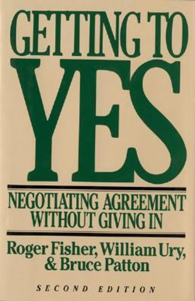 Getting to Yes : Negotiating Agreement Without Giving In Cover