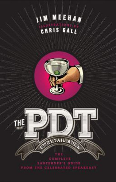 The PDT Cocktail Book: The Complete Bartender's Guide from the Celebrated Speakeasy Cover