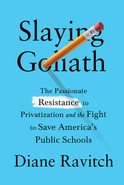 Slaying Goliath: The Passionate Resistance to Privatization and the Fight to Save America's Public Schools Cover