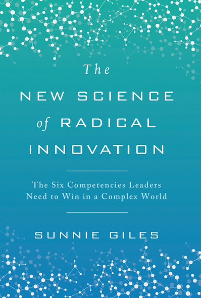 The New Science of Radical Innovation: The Six Competencies Leaders Need to Win in a Complex World Cover