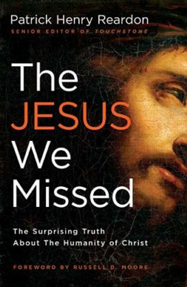 The Jesus We Missed: The Surprising Truth about the Humanity of Christ Cover