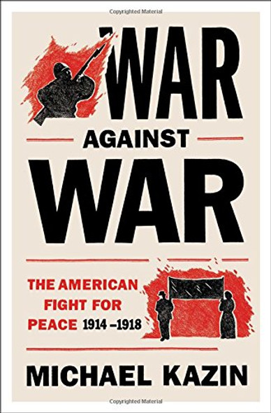 War Against War: The American Fight for Peace, 1914-1918 Cover