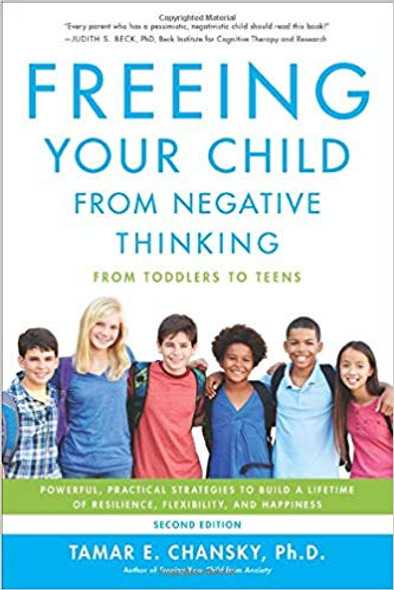 Freeing Your Child from Negative Thinking: Powerful, Practical Strategies to Build a Lifetime of Resilience, Flexibility, and Happiness (2ND ed.) Cover