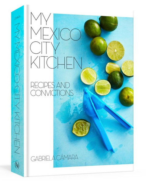 My Mexico City Kitchen: Recipes and Convictions Cover