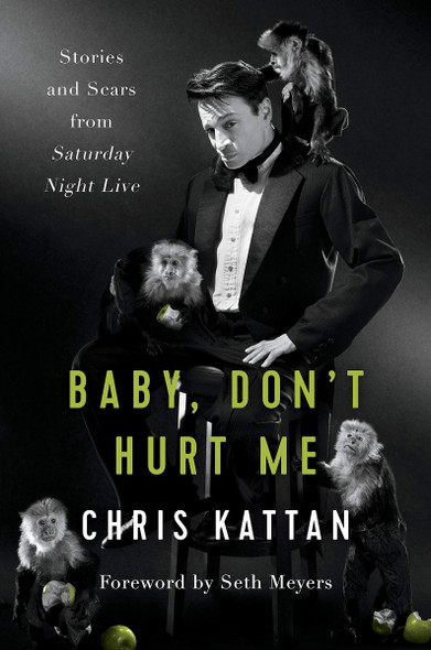 Baby Don't Hurt Me: Stories and Scars from Saturday Night Live Cover