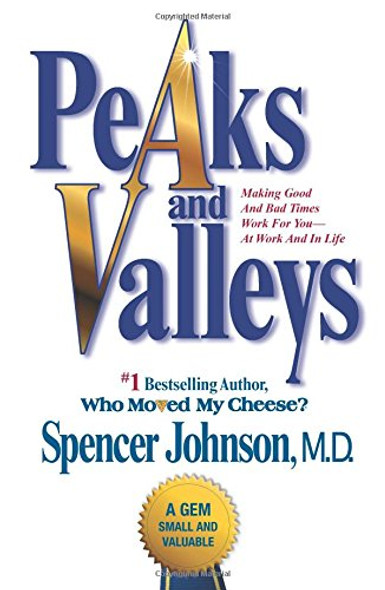 Peaks and Valleys: Making Good and Bad Times Work for You--At Work and in Life Cover