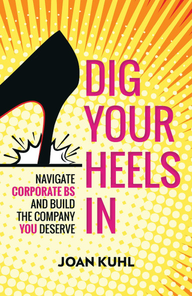 Dig Your Heels in: Navigate Corporate BS and Build the Company You Deserve Cover