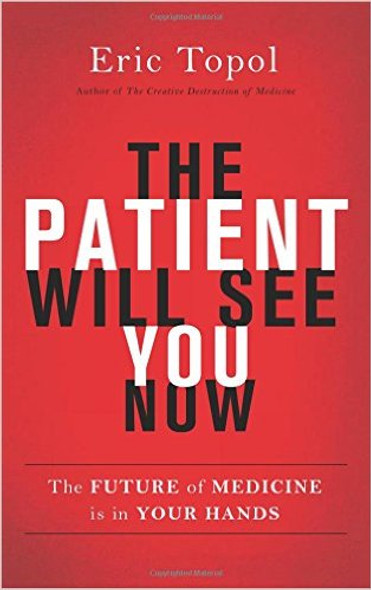 The Patient Will See You Now: The Future of Medicine Is in Your Hands Cover