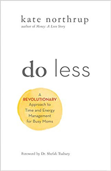 Do Less: A Revolutionary Approach to Time and Energy Management for Busy Moms Cover