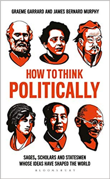 How to Think Politically: Sages, Scholars and Statesmen Whose Ideas Have Changed the World Cover