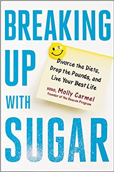 Breaking Up with Sugar: Divorce the Diets, Drop the Pounds, and Live Your Best Life Cover