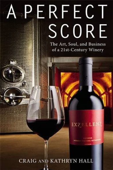 A Perfect Score: The Art, Soul, and Business of a 21st-Century Winery Cover