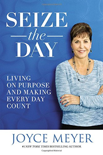 Seize the Day: Living on Purpose and Making Every Day Count Cover