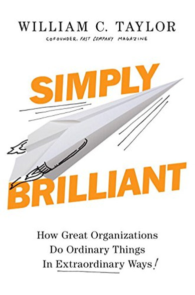 Simply Brilliant: How Great Organizations Do Ordinary Things in Extraordinary Ways Cover