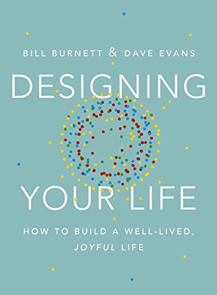 Designing Your Life: How to Build a Well-Lived, Joyful Life Cover