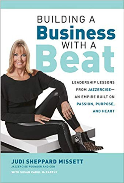 Building a Business with a Beat: Leadership Lessons from Jazzercise--An Empire Built on Passion, Purpose, and Heart Cover