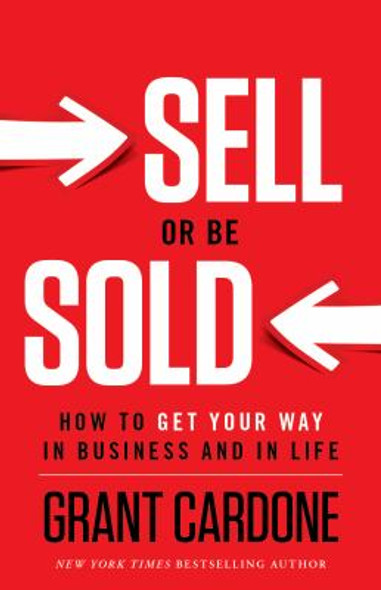 Sell or Be Sold: How to Get Your Way in Business and in Life Cover