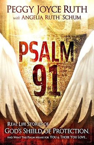Psalm 91: Real-Life Stories of God's Shield of Protection, and What This Psalm Means for Your and Those You Love Cover