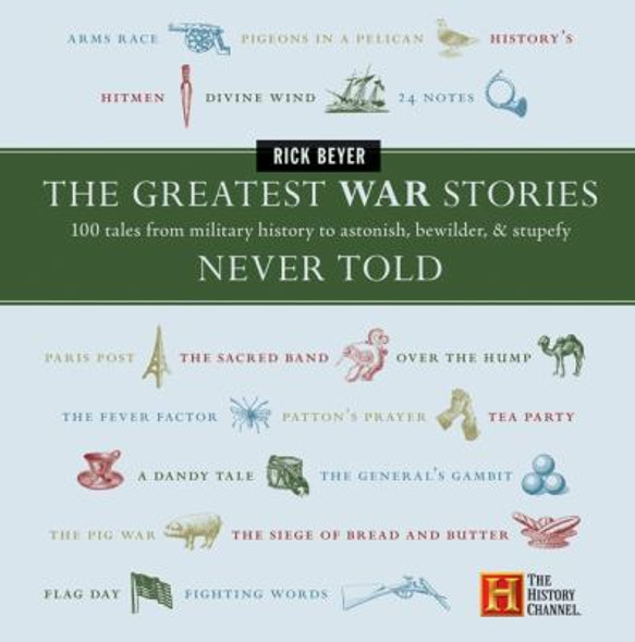 Greatest War Stories Never Told: 100 Tales from Military History to Astonish, Bewilder, and Stupefy Cover