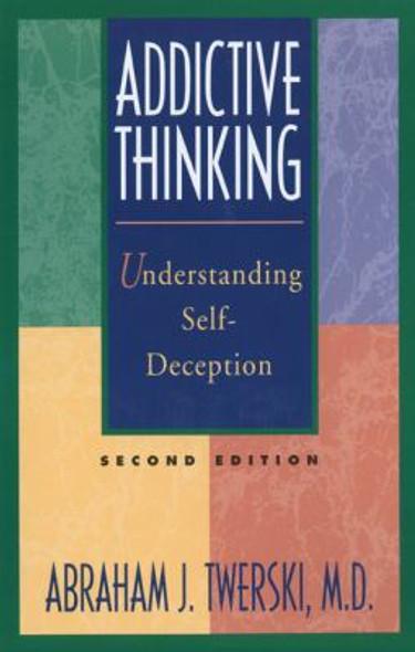 Addictive Thinking: Understanding Self-Deception Cover