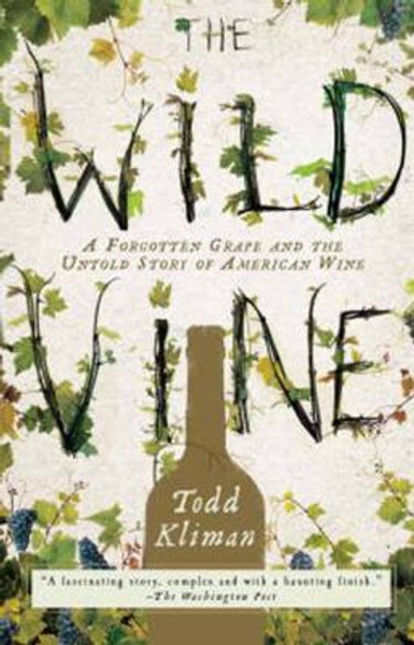 The Wild Vine: A Forgotten Grape and the Untold Story of American Wine Cover