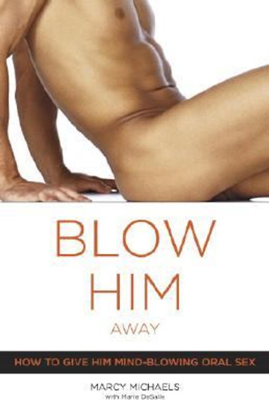 Blow Him Away: How to Give Him Mind-Blowing Oral Sex Cover