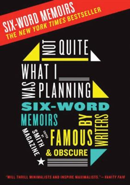 Not Quite What I Was Planning: Six-Word Memoirs by Writers Famous and Obscure Cover