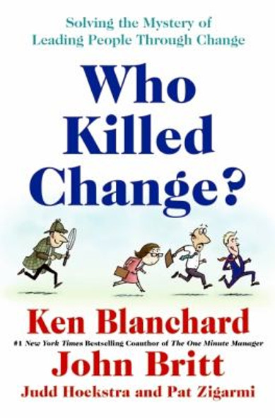 Who Killed Change?: Solving the Mystery of Leading People Through Change Cover