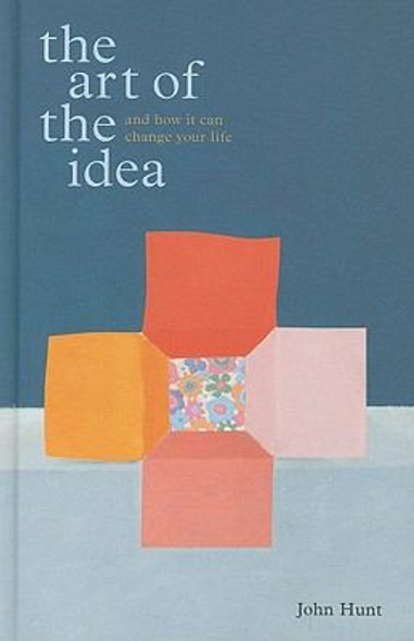 The Art of the Idea: And How It Can Change Your Life Cover
