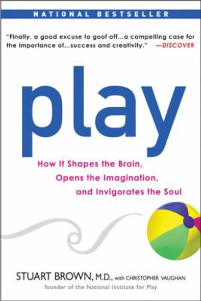 Play: How It Shapes the Brain, Opens the Imagination, and Invigorates the Soul Cover