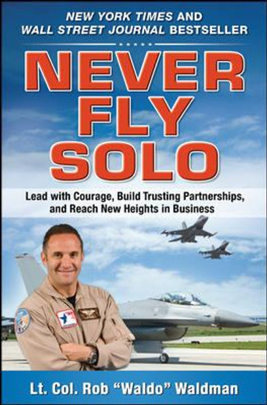Never Fly Solo: Lead with Courage, Build Trusting Partnerships, and Reach New Heights in Business Cover
