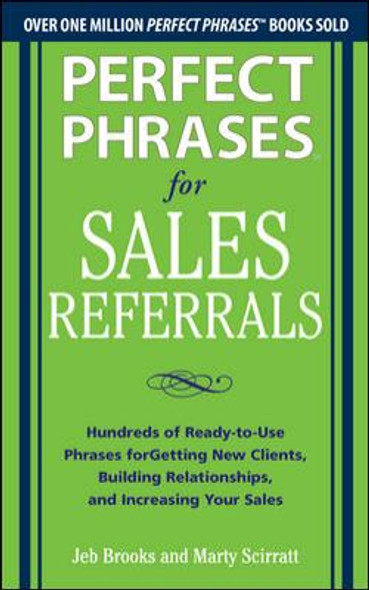 Perfect Phrases for Sales Referrals: Hundreds of Ready-To-Use Phrases for Getting New Clients, Building Relationships, and Increasing Your Sales Cover