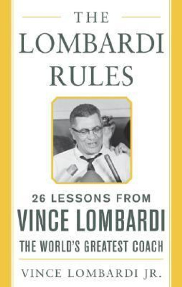 The Lombardi Rules: 26 Lessons from Vince Lombardi -The World's Greatest Coach Cover
