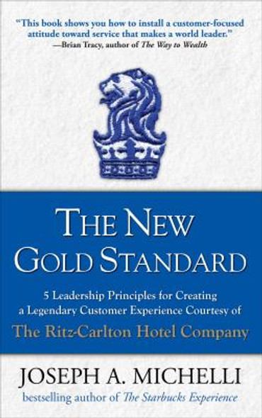 The New Gold Standard: 5 Leadership Principles for Creating a Legendary Customer Experience Courtesy of the Ritz-Carlton Hotel Company Cover