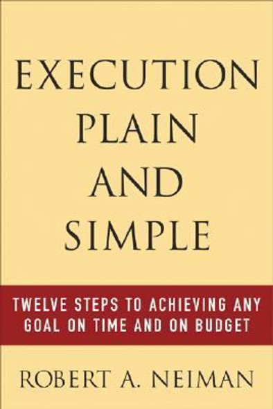 Execution Plain and Simple: Twelve Steps to Achieving Any Goal on Time and on Budget Cover