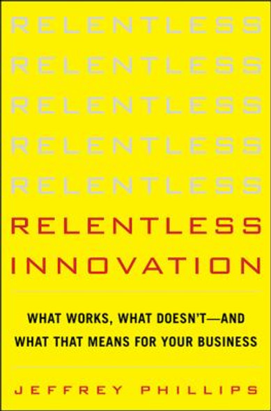 Relentless Innovation: What Works, What Doesn't--And What That Means for Your Business Cover