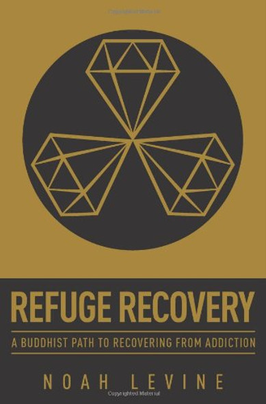 Refuge Recovery: A Buddhist Path to Recovering from Addiction Cover