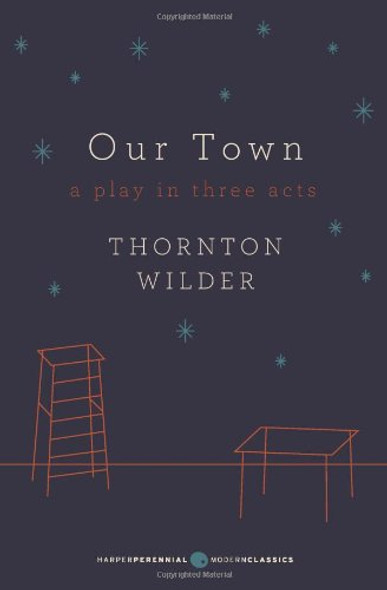 Our Town: A Play in Three Acts ( Harper Perennial Modern Classics ) Cover