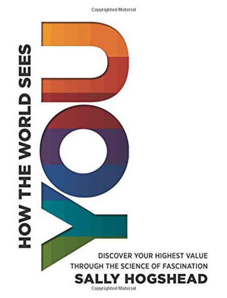 How the World Sees You: Discover Your Highest Value Through the Science of Fascination Cover