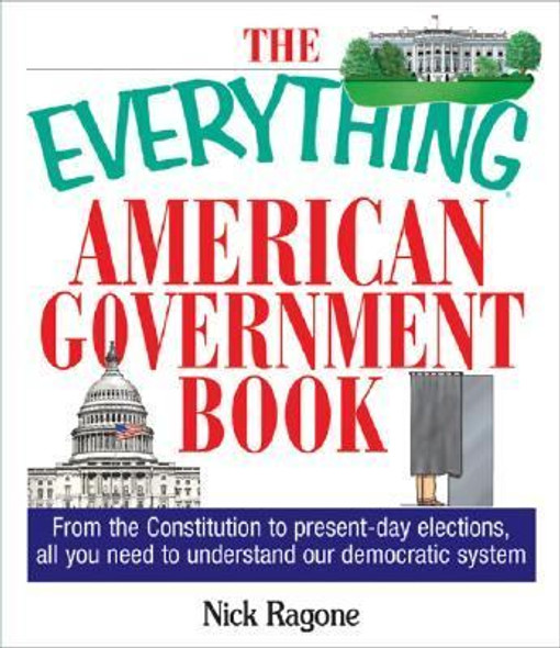 Everything American Government Book: From the Constitution to Present-Day Elections, All You Need to Understand Our Democratic System Cover