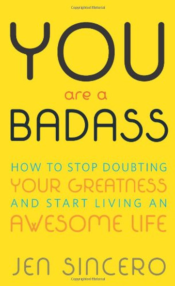 You Are a Badass: How to Stop Doubting Your Greatness and Start Living an Awesome Life Cover