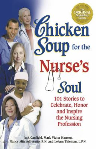 Chicken Soup for the Nurse's Soul: Stories to Celebrate, Honor and Inspire the Nursing Profession Cover