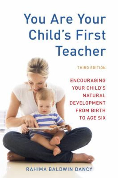 You Are Your Child's First Teacher, Third Edition: Encouraging Your Child's Natural Development from Birth to Age Six Cover
