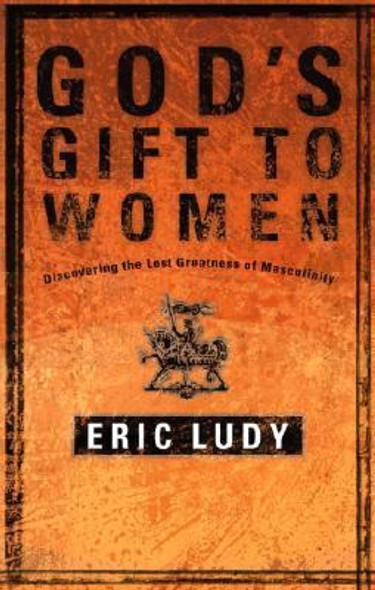 God's Gift to Women: Discovering the Lost Greatness of Masculinity Cover