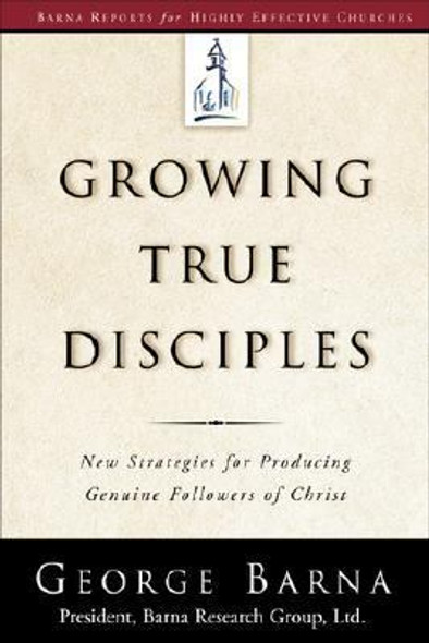 Growing True Disciples: New Strategies for Producing Genuine Followers of Christ Cover