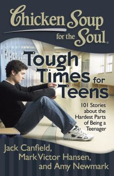 Chicken Soup for the Soul: Tough Times for Teens: 101 Stories about the Hardest Parts of Being a Teenager Cover