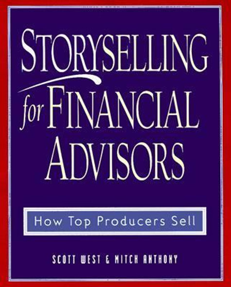 Storyselling for Financial Advisors: How Top Producers Sell Cover
