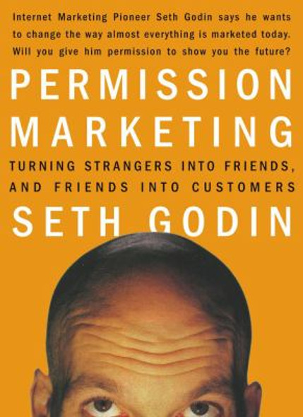 Permission Marketing: Turning Strangers into Friends and Friends into Customers Cover