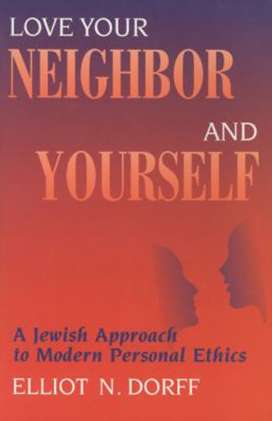 Love Your Neighbor and Yourself: A Jewish Approach to Modern Personal Ethics Cover